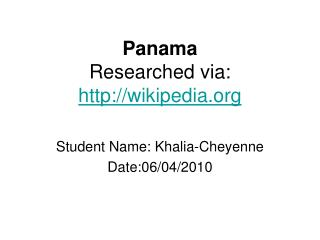 Panama  Researched via:  wikipedia