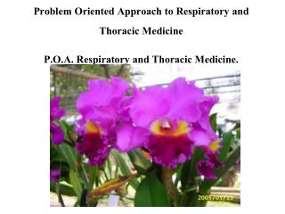 Problem Oriented Approach to Respiratory and Thoracic Medicine P.O.A. Respiratory and Thoracic Medicine.