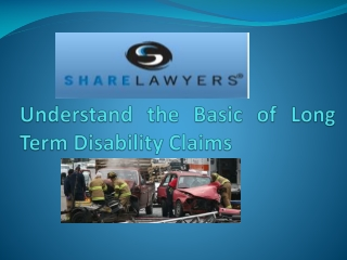 Understand the Basic of Long Term Disability Claims