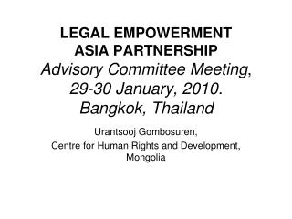LEGAL EMPOWERMENT  ASIA PARTNERSHIP  Advisory Committee Meeting,  29-30 January, 2010.  Bangkok, Thailand