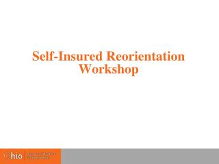 Self-Insured Reorientation Workshop
