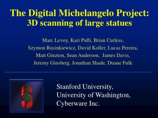 The Digital Michelangelo Project: 3D scanning of large statues