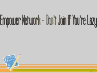 Empower Network - Don't Join If You're Lazy