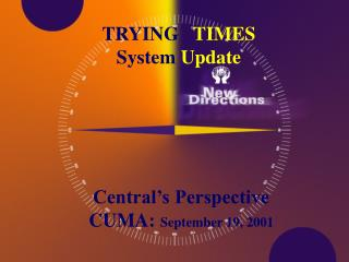 TRYING   TIMES System Update       Central s Perspective   CUMA: September 19, 2001
