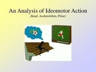 An Analysis of Ideomotor Action Knuf, Aschersleben, Prinz