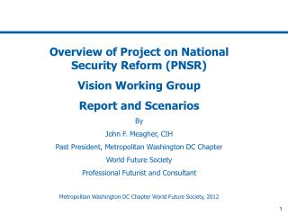 Overview of Project on National Security Reform PNSR Vision Working Group  Report and Scenarios By John F. Meagher, CIH