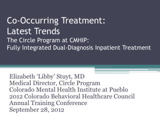 Co-Occurring Treatment:  Latest Trends The Circle Program at CMHIP: Fully Integrated Dual-Diagnosis Inpatient Treatment