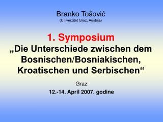 Branko To ovic Univerzitet Graz, Austrija  1. Symposium  Die Unterschiede zwischen dem Bosnischen