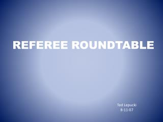 REFEREE ROUNDTABLE