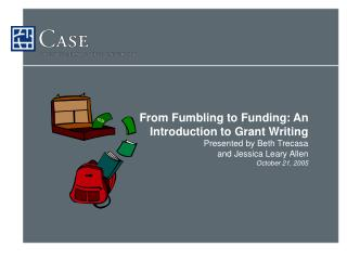 From Fumbling to Funding: An Introduction to Grant Writing Presented by Beth Trecasa  and Jessica Leary Allen October 21