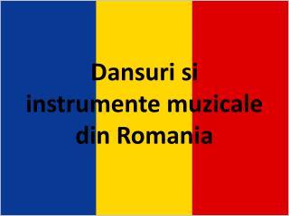 Dansuri si instrumente muzicale din Romania