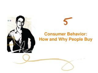 Consumer Behavior: How and Why People Buy