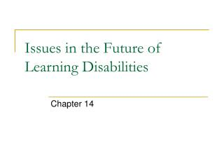 Issues in the Future of Learning Disabilities