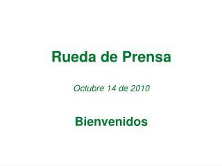 Rueda de Prensa  Octubre 14 de 2010   Bienvenidos