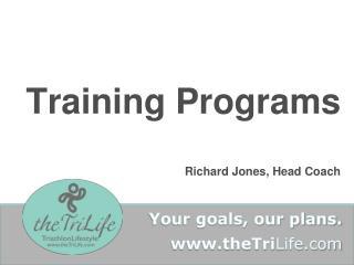 Training Programs                Richard Jones, Head Coach