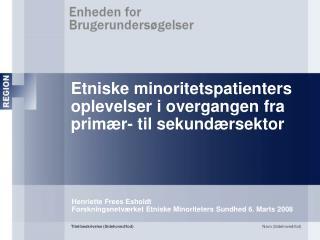 Etniske minoritetspatienters oplevelser i overgangen fra prim r- til sekund rsektor