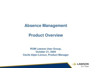absence managementproduct overviewrom lawson user group, october 21, 2004   cecile alper-leroux, product manager