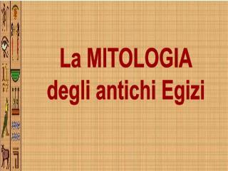 La MITOLOGIA degli antichi Egizi