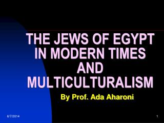 THE JEWS OF EGYPT IN MODERN TIMES AND MULTICULTURALISM