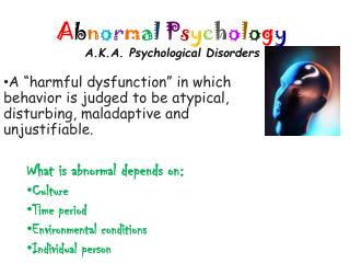 Abnormal Psychology A.K.A. Psychological Disorders