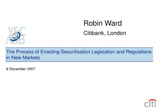 The Process of Enacting Securitisation Legislation and Regulations in New Markets