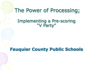 The Power of Processing;  Implementing a Pre-scoring   V Party