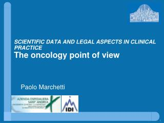 SCIENTIFIC DATA AND LEGAL ASPECTS IN CLINICAL PRACTICE The oncology point of view