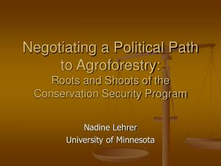 Negotiating a Political Path to Agroforestry:  Roots and Shoots of the Conservation Security Program
