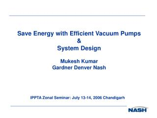 Save Energy with Efficient Vacuum Pumps  System Design  Mukesh Kumar Gardner Denver Nash