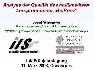 Analyse der Qualit t des multimedialen Lernprogramms  BioPrinz   Josef Wiemeyer Email: wiemeyerifs.sport.tu-darmstadt.de