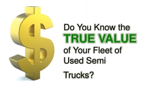 Do You Know the True Value of Your Fleet of Used Semi Trucks