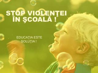 STOP VIOLENTEI     N SCOALA