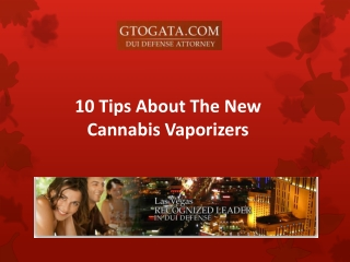 10 Tips About The New Cannabis Vaporizers