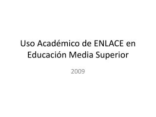 Uso Acad mico de ENLACE en Educaci n Media Superior