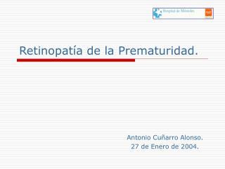 Retinopat a de la Prematuridad.