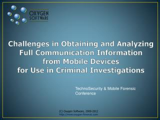 Challenges in Obtaining and Analyzing  Full Communication Information  from Mobile Devices  for Use in Criminal Investig