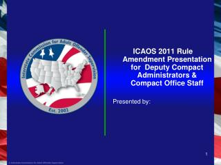 icaos 2011 rule amendment presentation for  deputy compact administrators  compact office staffpresented by: