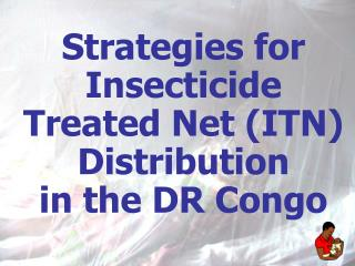 Strategies for Insecticide Treated Net ITN Distribution  in the DR Congo
