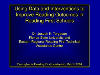 Using Data and Interventions to Improve Reading Outcomes in Reading First Schools  Dr. Joseph K. Torgesen Florida State