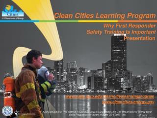 Clean Cities Learning Program  Why First Responder  Safety Training Is Important  Presentation