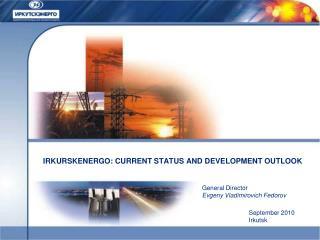 IRKURSKENERGO: CURRENT STATUS AND DEVELOPMENT OUTLOOK