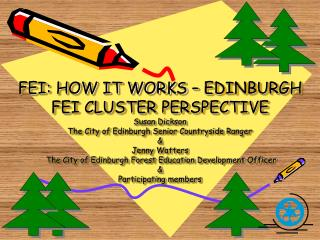 FEI: HOW IT WORKS   EDINBURGH FEI CLUSTER PERSPECTIVE Susan Dickson The City of Edinburgh Senior Countryside Ranger  Jen