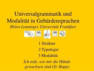 Universalgrammatik und Modalit t in Geb rdensprachen Helen Leuninger, Universit t Frankfurt