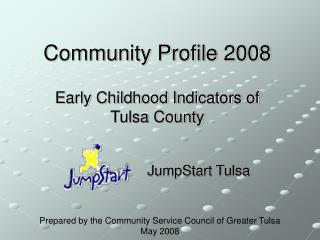 Community Profile 2008  Early Childhood Indicators of  Tulsa County