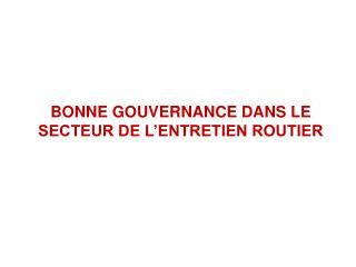 BONNE GOUVERNANCE DANS LE SECTEUR DE L ENTRETIEN ROUTIER