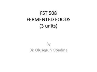 FST 508 FERMENTED FOODS 3 units
