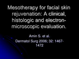 Mesotherapy for facial skin rejuvenation: A clinical, histologic and electron-microscopic evaluation.