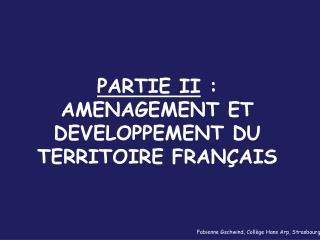 PARTIE II : AMENAGEMENT ET DEVELOPPEMENT DU TERRITOIRE FRAN AIS