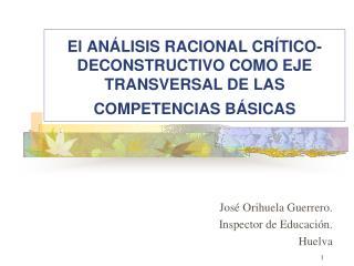 El AN LISIS RACIONAL CR TICO-DECONSTRUCTIVO COMO EJE TRANSVERSAL DE LAS COMPETENCIAS B SICAS