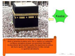 Il tempio pi  importante   la Kaaba, un edificio di forma cubica  dove si venerava la pietra nera, che in realt    un me